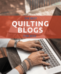 The 16 Best Quilting Blogs On The Web For 2020