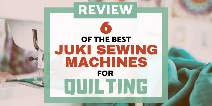 best Juki sewing machines for quilting