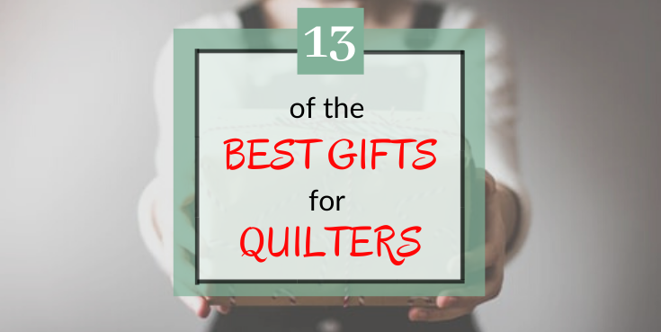 Best Gifts For Quilters (13 gift ideas