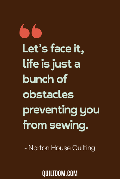 sewing quote by norton house quilting