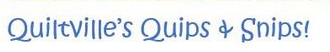 Quiltville's Quips and Snips